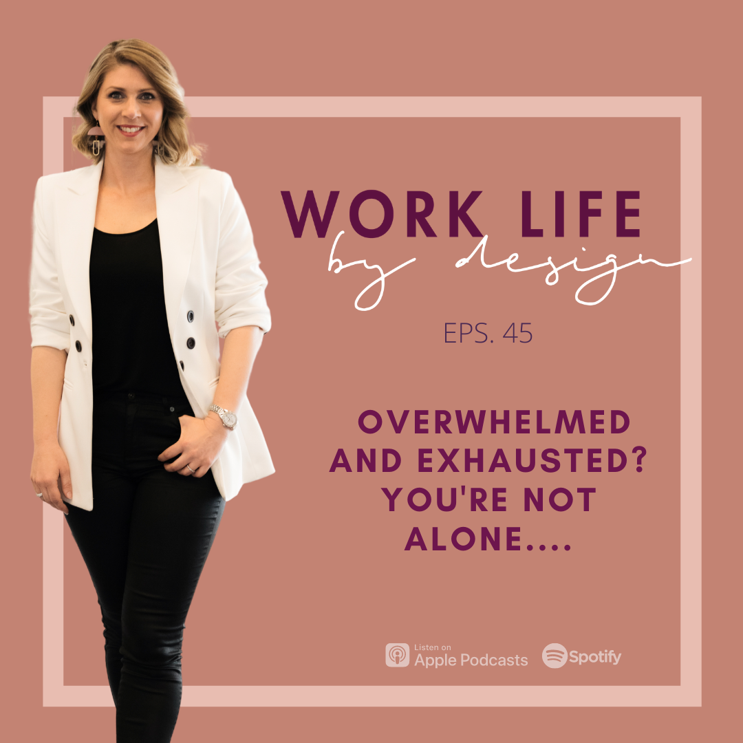 Feeling overwhelmed and exhausted? You're not alone... | Melissa Marsden Worklife By Design Podcast