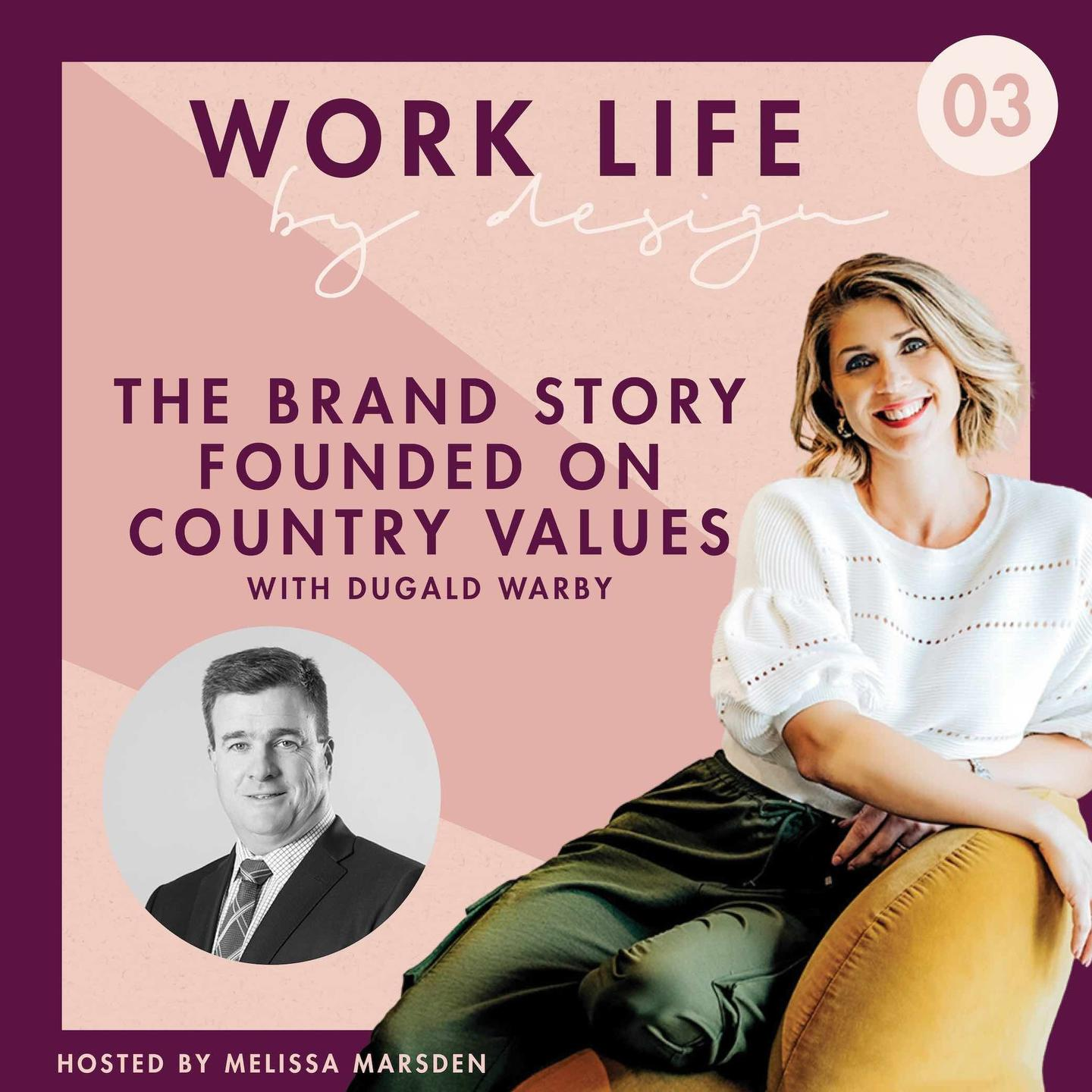 The brand story founded on country values with Dugald Warby | Work Life By Design Podcast Melissa Marsden