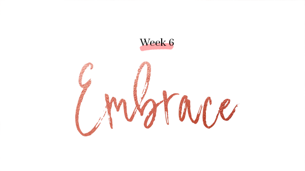week 6 embrace