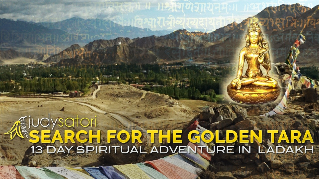 Search for the Golden Tara is a 13 Day Spiritual Adventure with Ascension Expert Judy Satori, set in Ladakh, Northern India.
