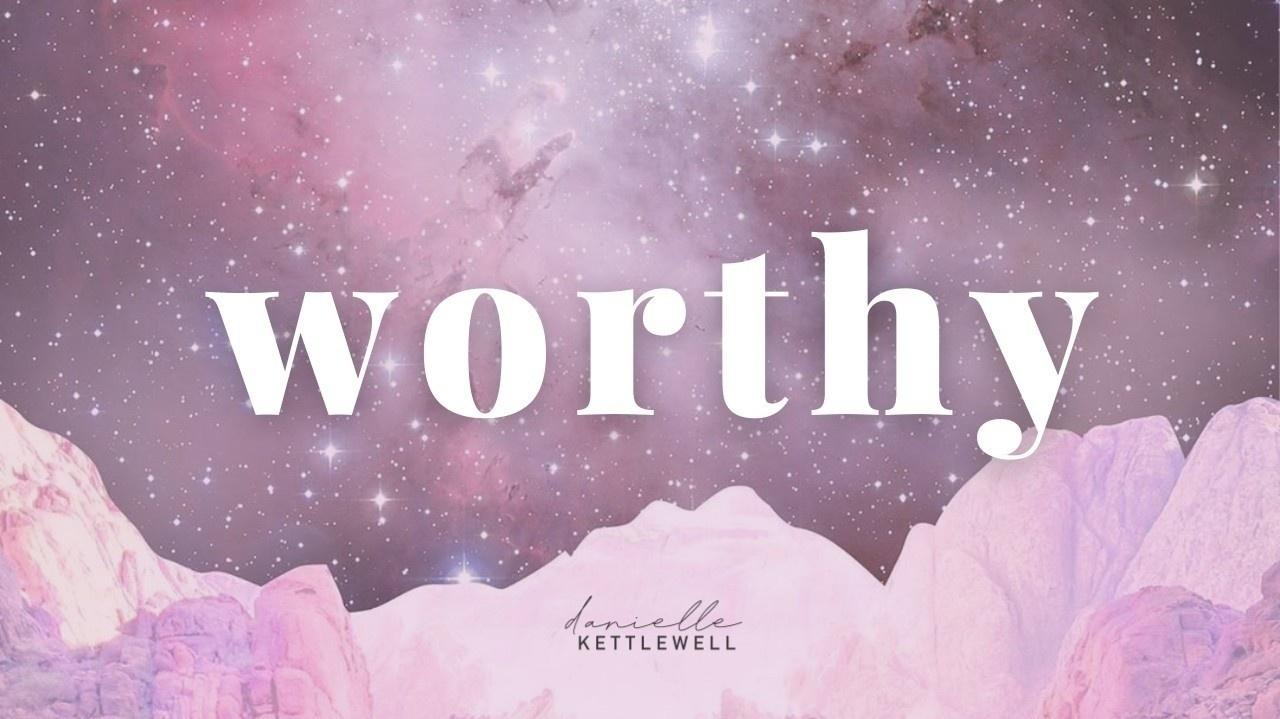 WORTHY by Danielle Kettlewell