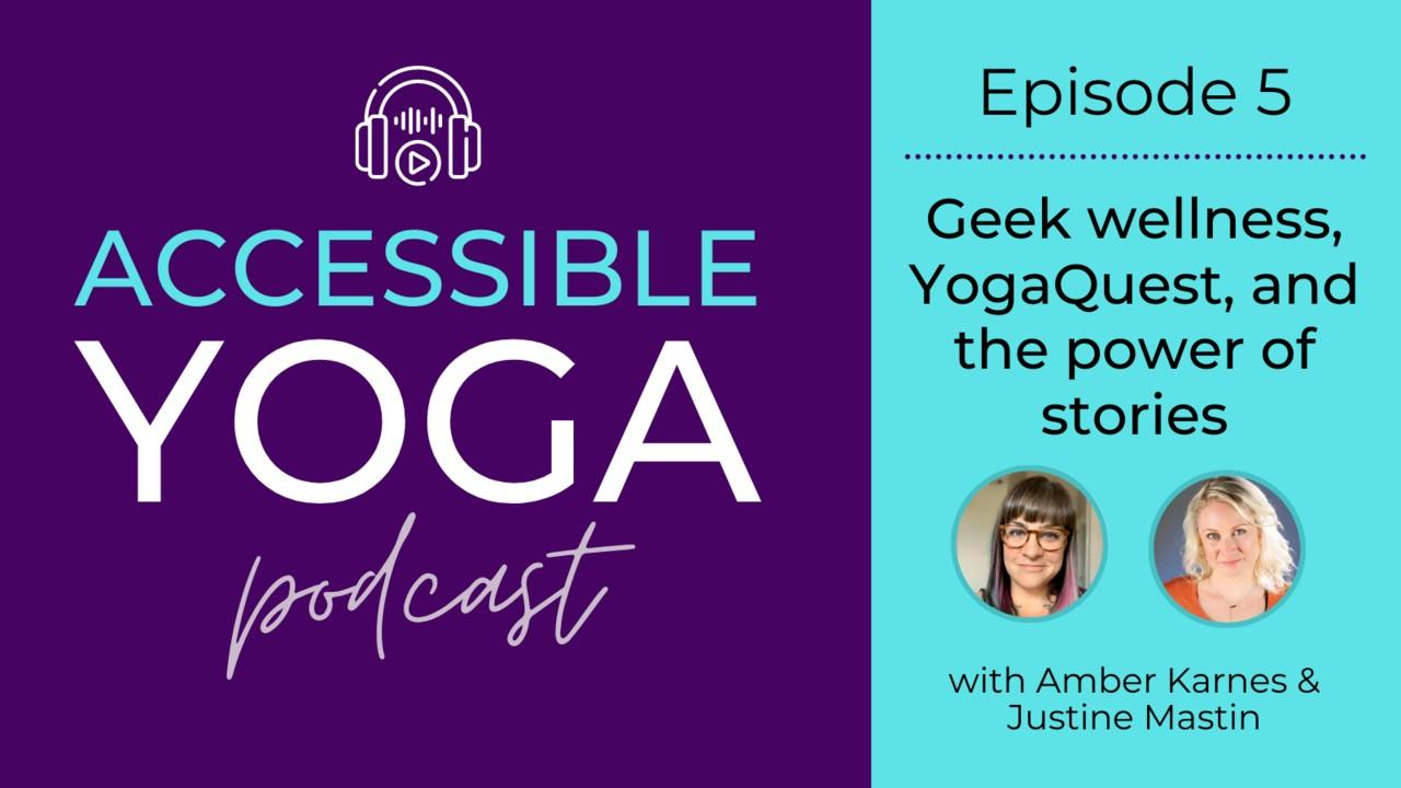 Amber Karnes & Justine Mastin, Podcast Episode 5 - Geek wellness, YogaQuest, and the power of stories