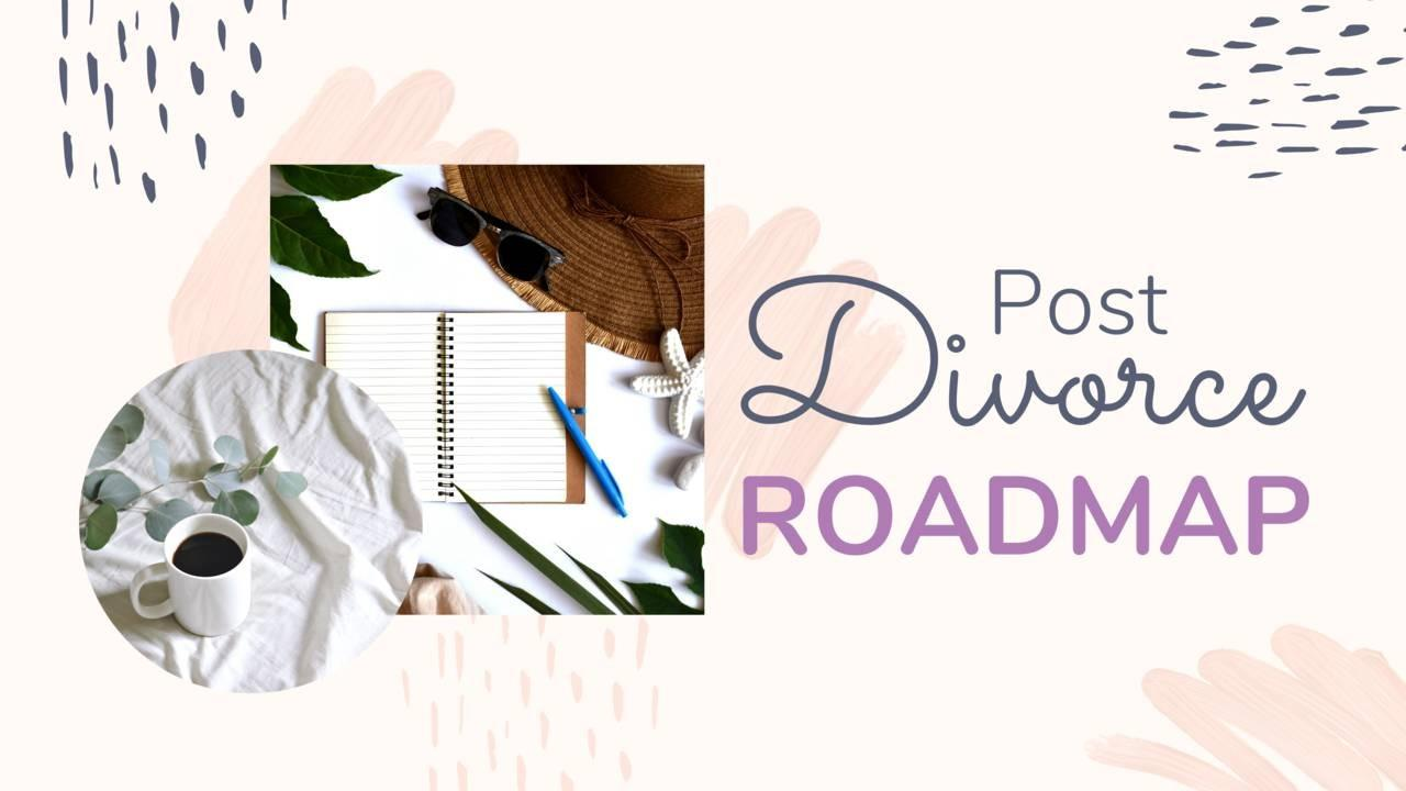 post divorce roadmap, divorce recovery advice