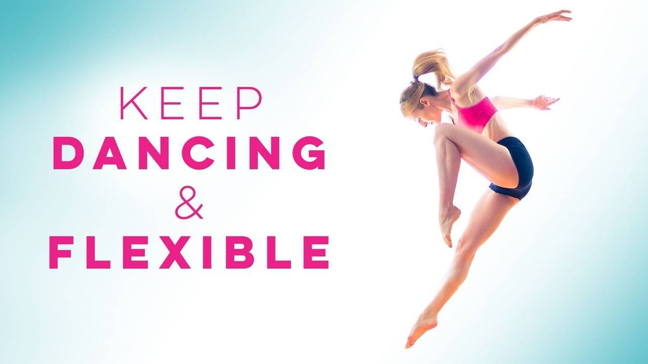 Keep dancing and Flexible