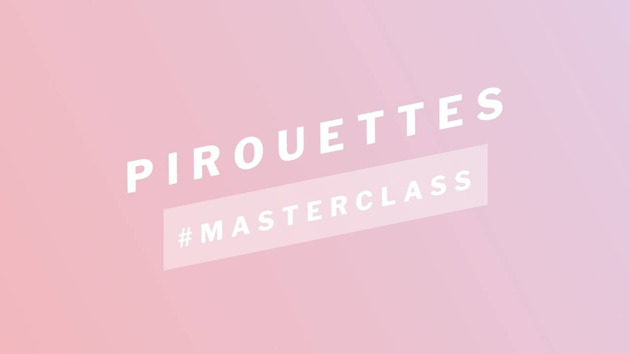 Pirouette Masterclass