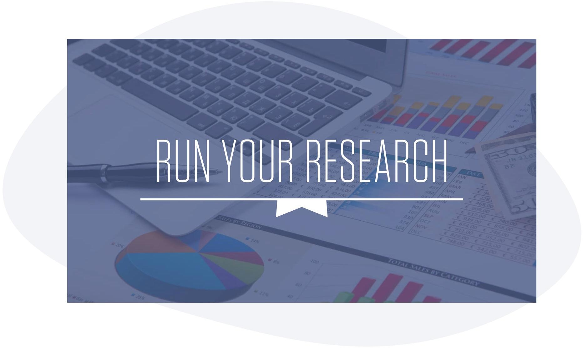 Run your research