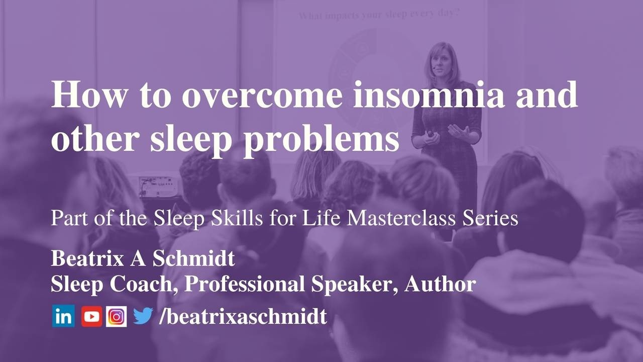 Masterclass with Beatrix A Schmidt - How to overcome insomnia and other sleep problems