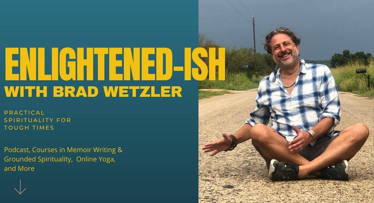 Enlightened-ish Podcast with Brad Wetzler
