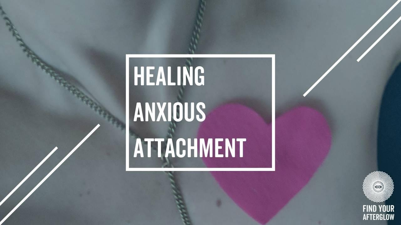 Healing Anxious Attachment