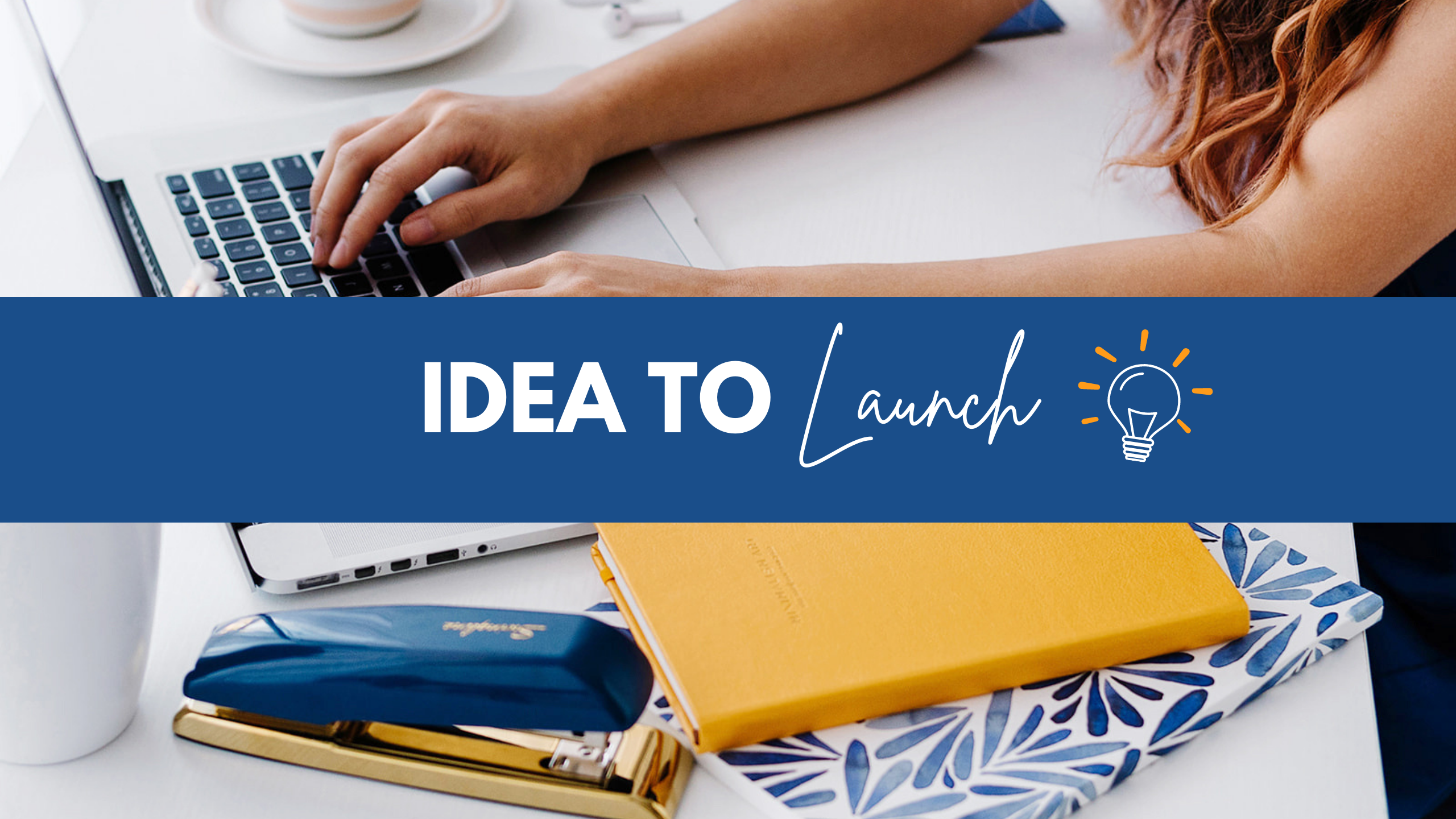 Idea to Launch
