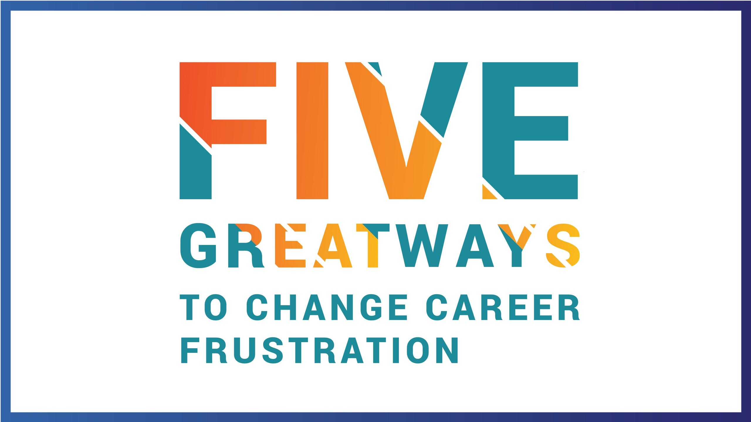 Five great ways to change career frustration
