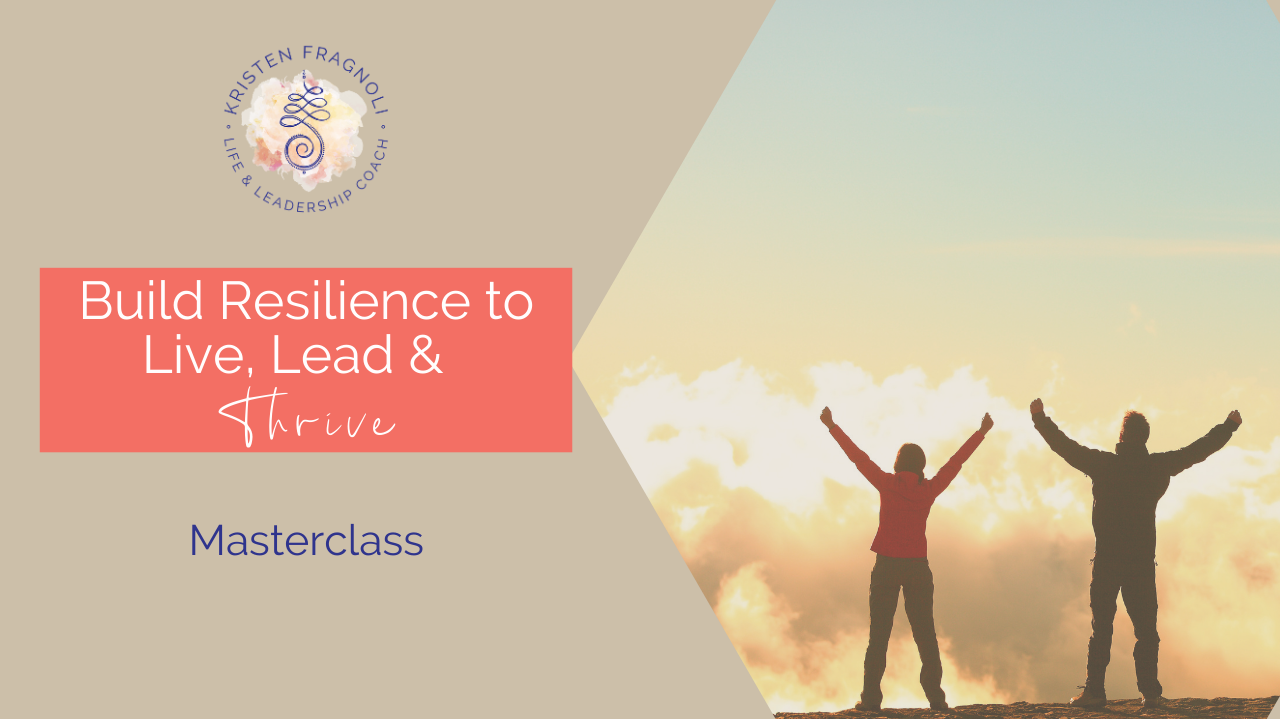 Build Resilience to Live, Lead & Thrive with Kristen Fragnoli