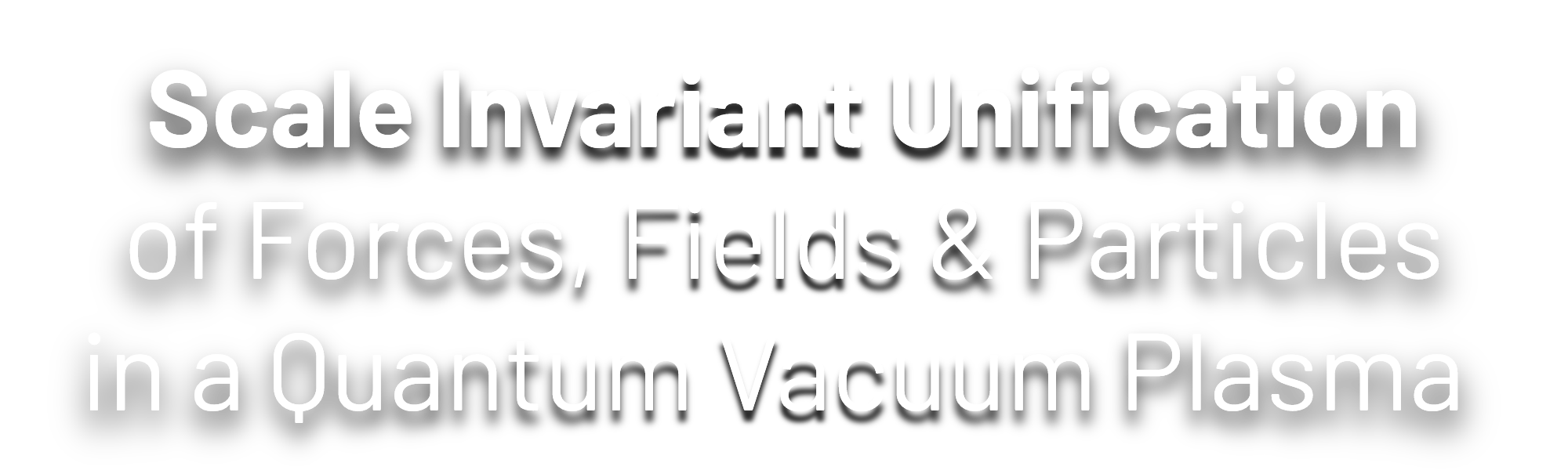 Scale Invariant Unification of Forces, Fields & Particles in a Quantum Vacuum Plasma