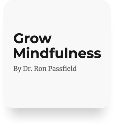 Grow Mindfulness By Dr. Ron Passfield
