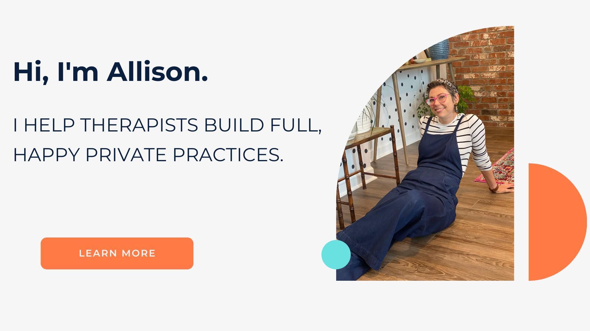I HELP THERAPISTS BUILD FULL, HAPPY PRACTICES.