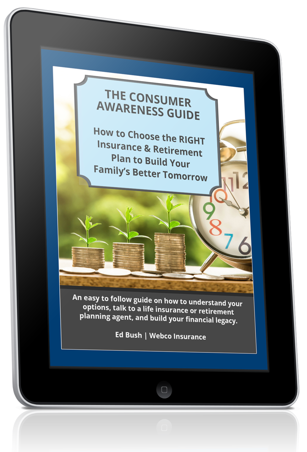 Webco Insurance: The Consumer Awareness Guide to Choosing the RIGHT Insurance & Retirement Plan to Build Your Family's Better Tomorrow
