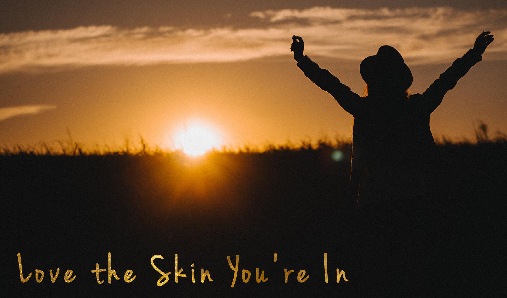 Love the Skin Your'e In