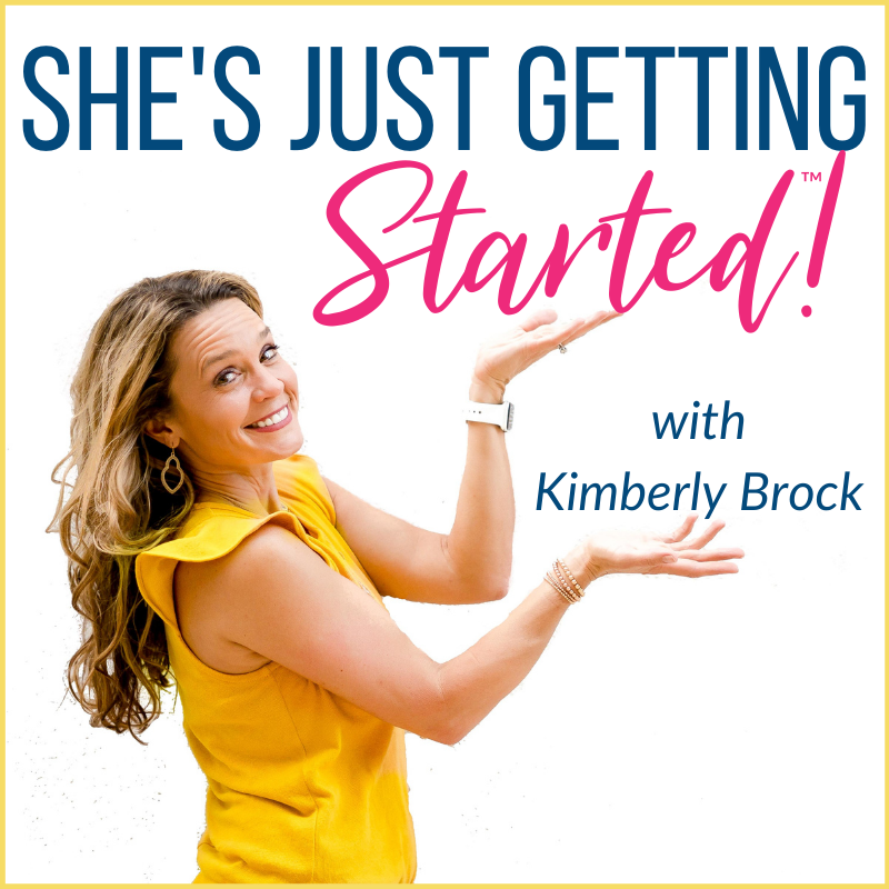 She's Just Getting Started Podcast - with Kimberly Brock