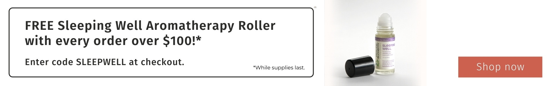 Free Sleeping Well Aromatherapy Roller with every order over $100 while supplies last. Enter SLEEPWELL at checkout.