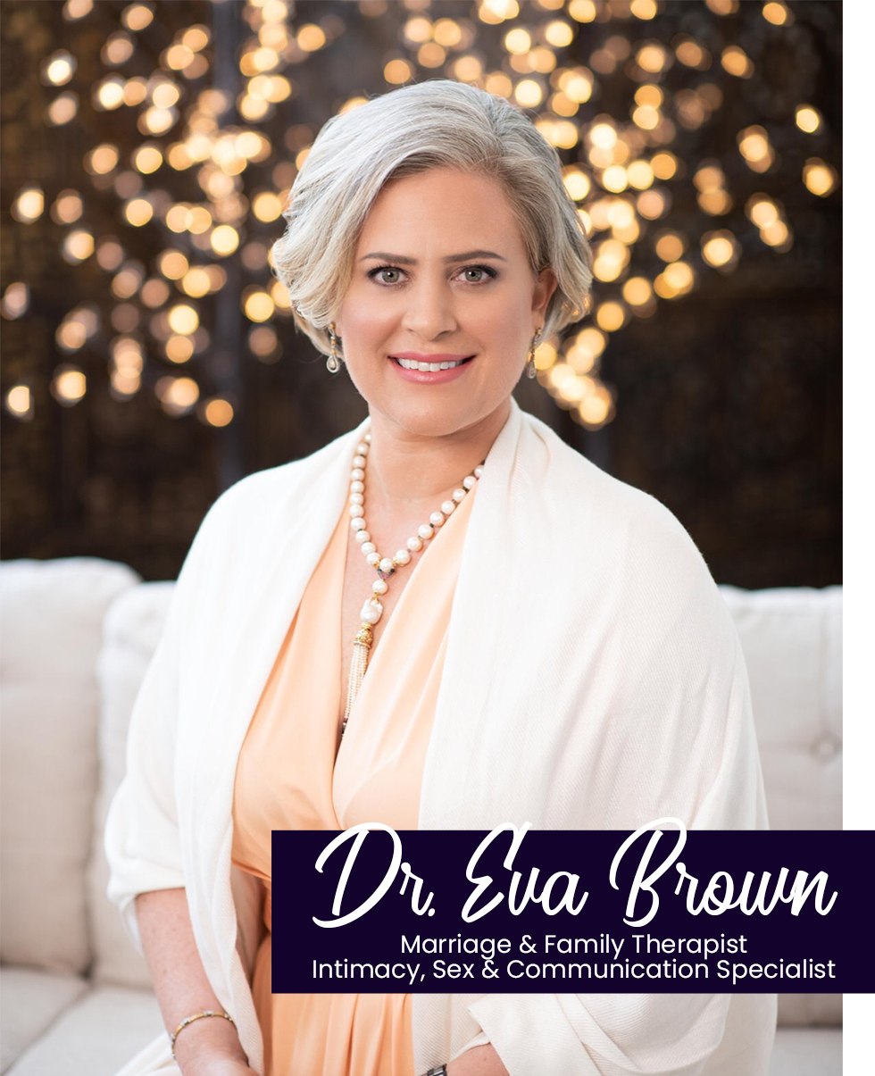 Dr. Eva Brown Marriage & Family Therapist Intimacy, Sex & Communication Specialist