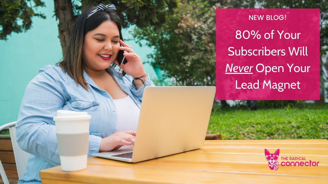 Why 80% of Your Subscribers Will Never Open Your Lead Magnet (but still buy from you!)