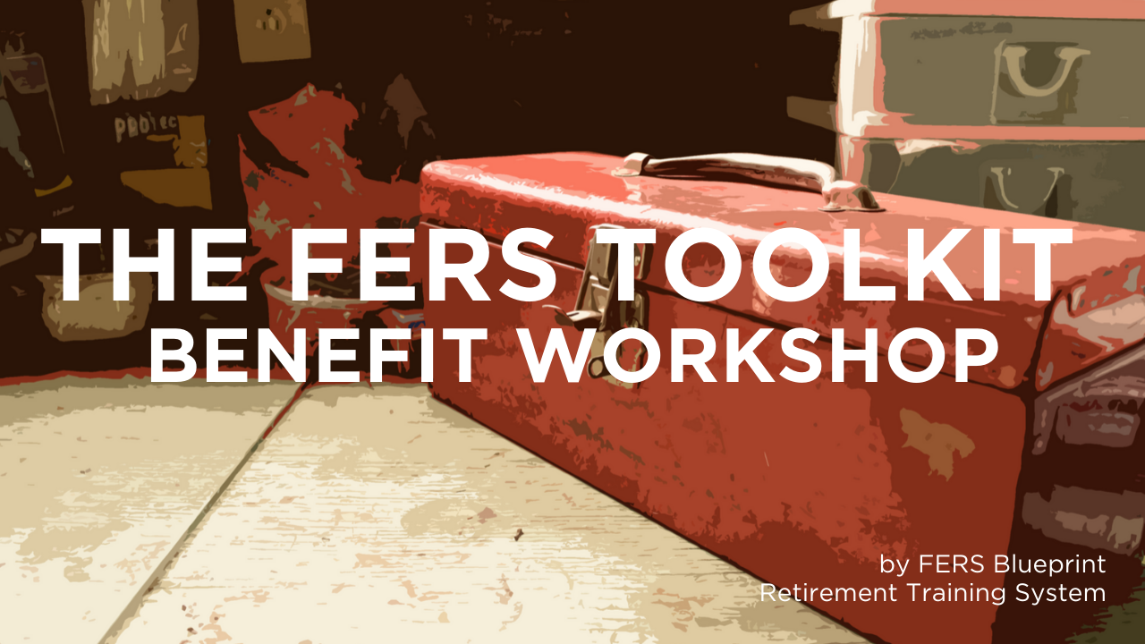 The FERS Toolkit Benefit Workshop