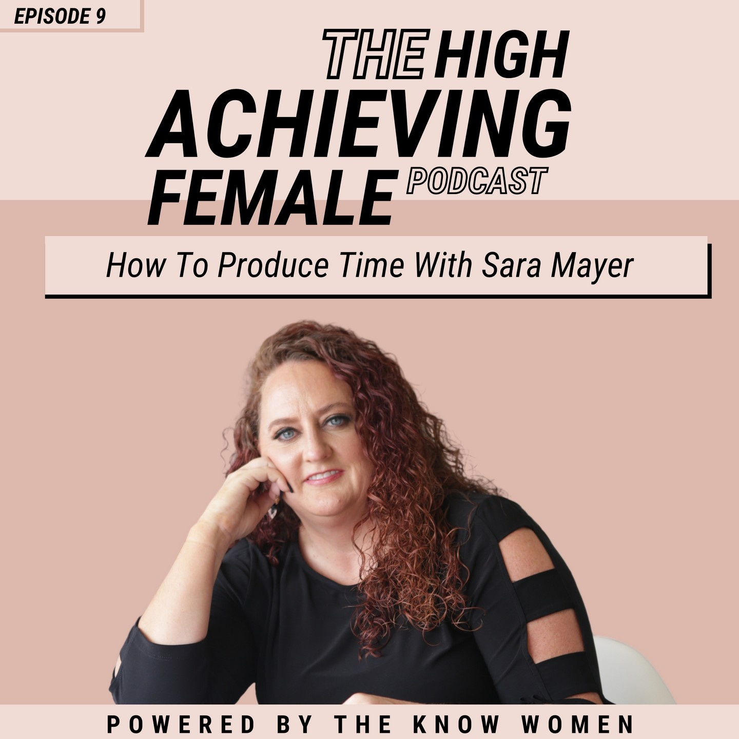 The Achieving Female Podcast - How to Produce Time with Sara Mayer