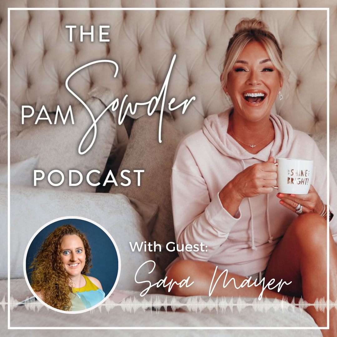 The Pam Sowder Podcast with Guest Sara Mayer