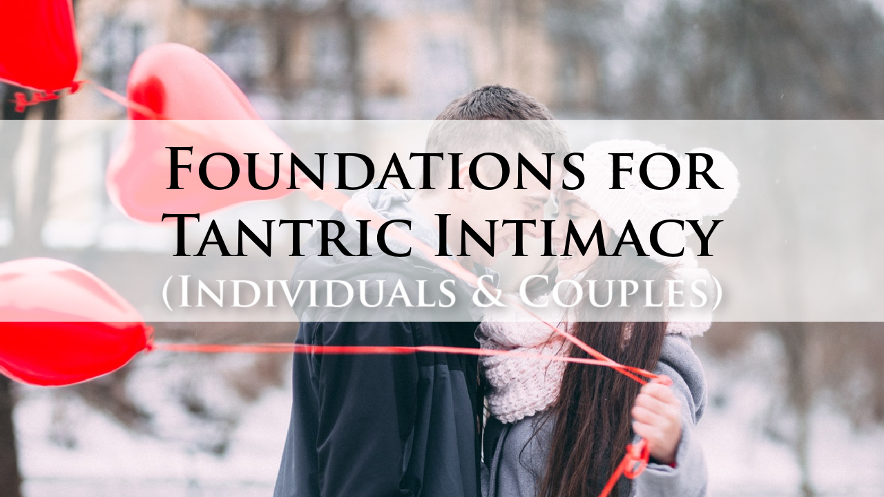 Foundations for Tantric Intimacy - Online tantra course