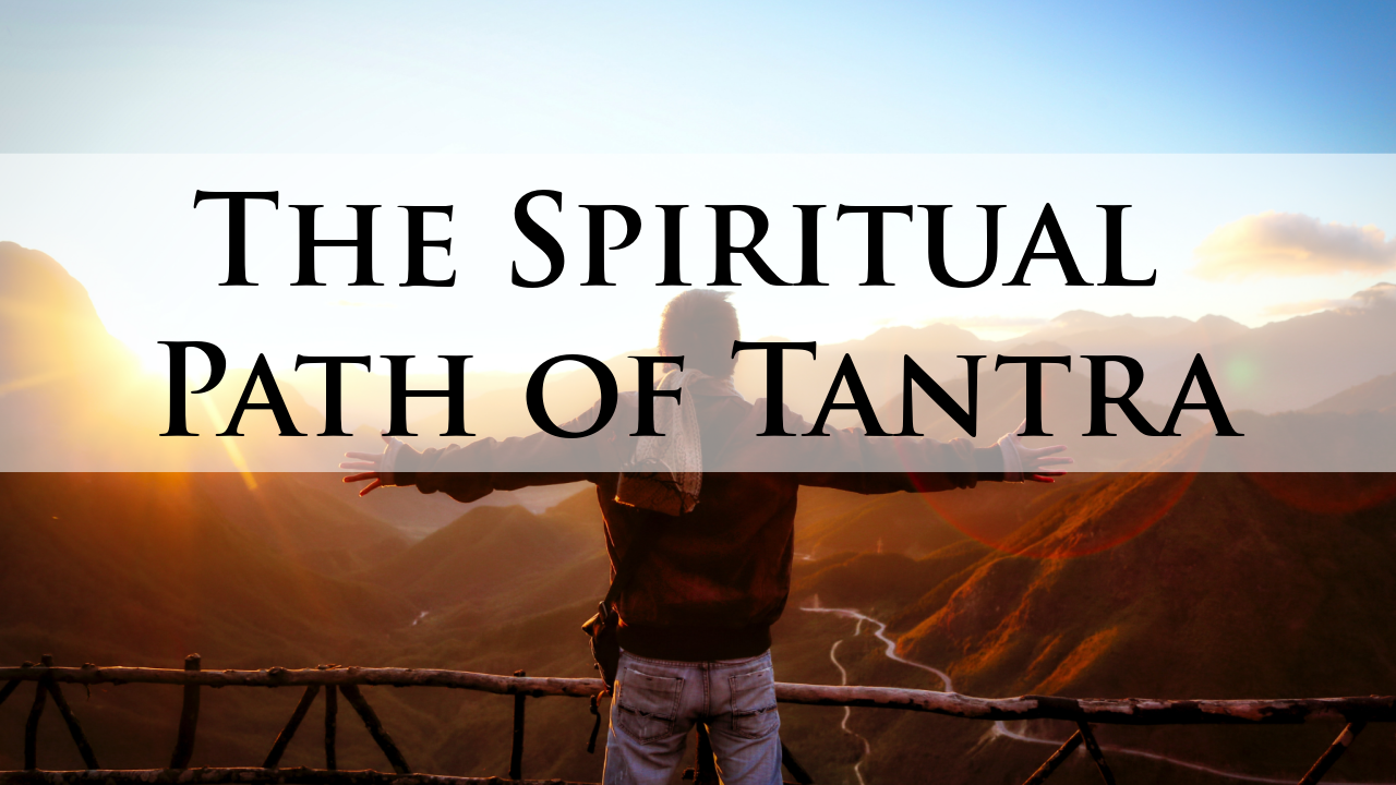The Spiritual Path of Tantra - Online Tantra Course