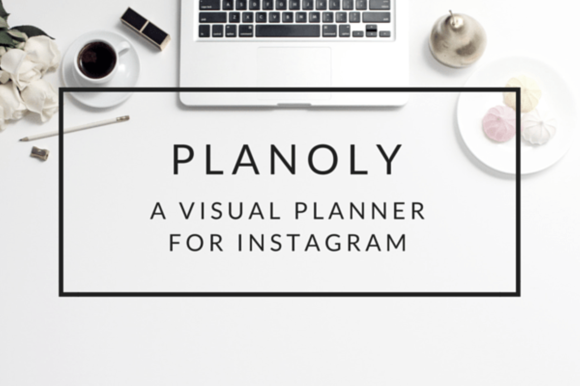 Planoly a visual planner for instagram