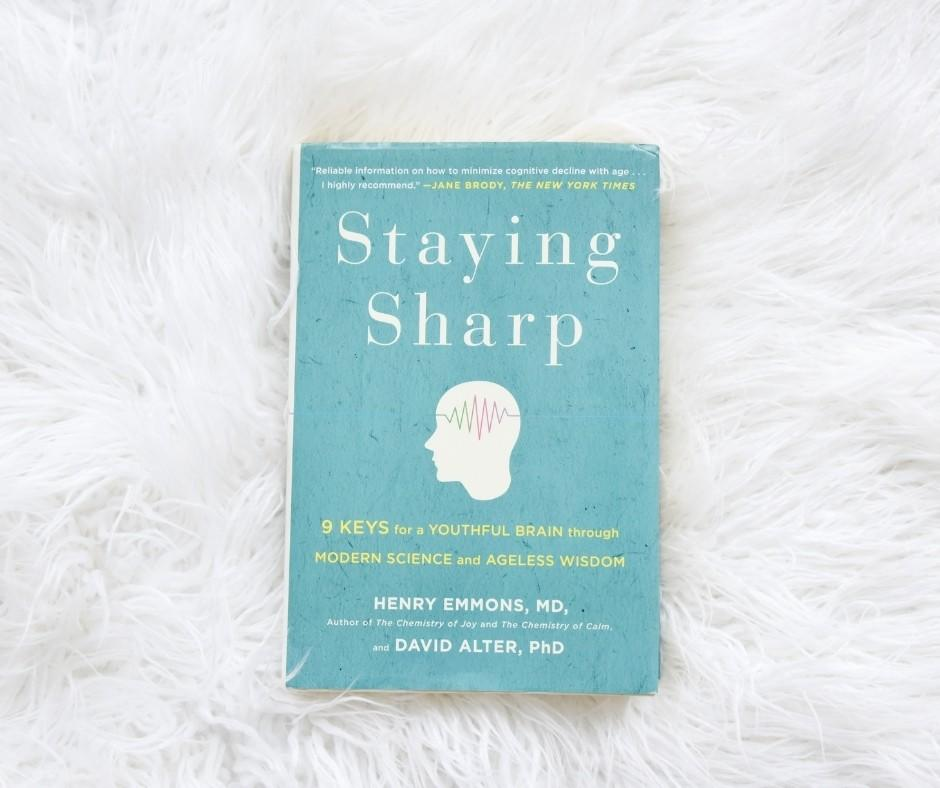 Staying Sharp by, Henry Emmons M.D. and David Alter PhD