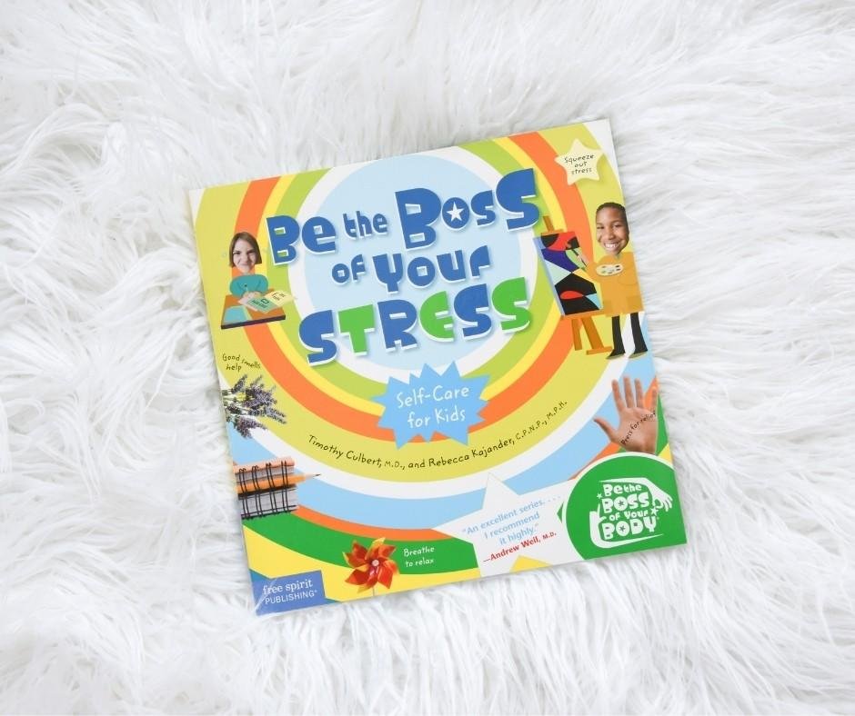 Be the Boss of Your Stress by, Timothy Culbert MD and Rebecca Kajander C.P.N.P. M.P.H.