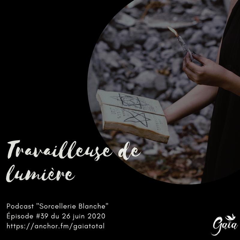 gaia_total_entrepreneure_spirituelle_podcast_sorcellerie_blanche_travailleuse_lumière