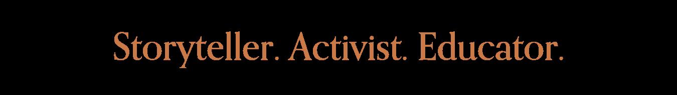 Storyteller. Activist. Educsat