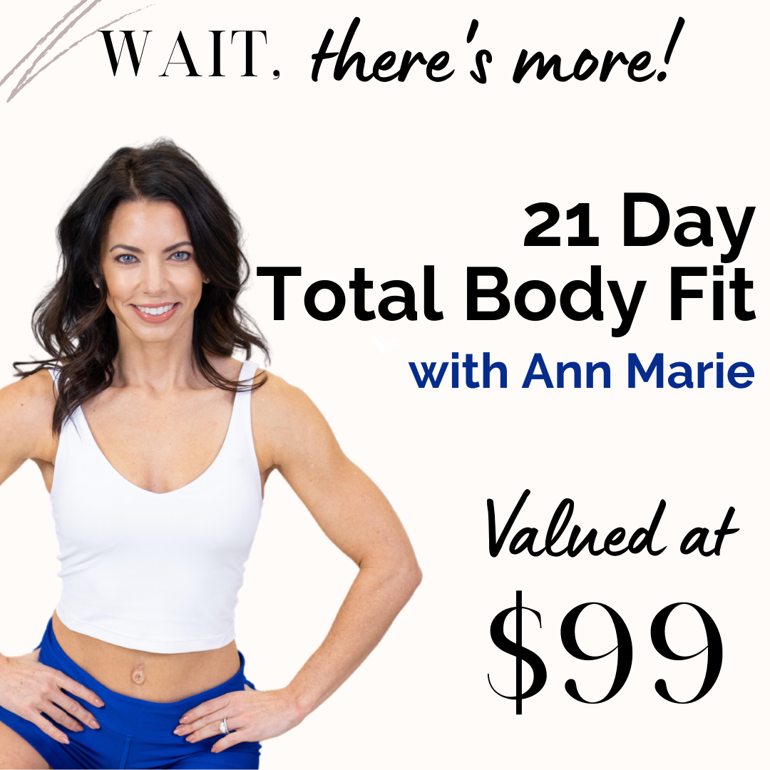 Ann Marie's 21 Day Total Body Fit comes as a bonus with the program.