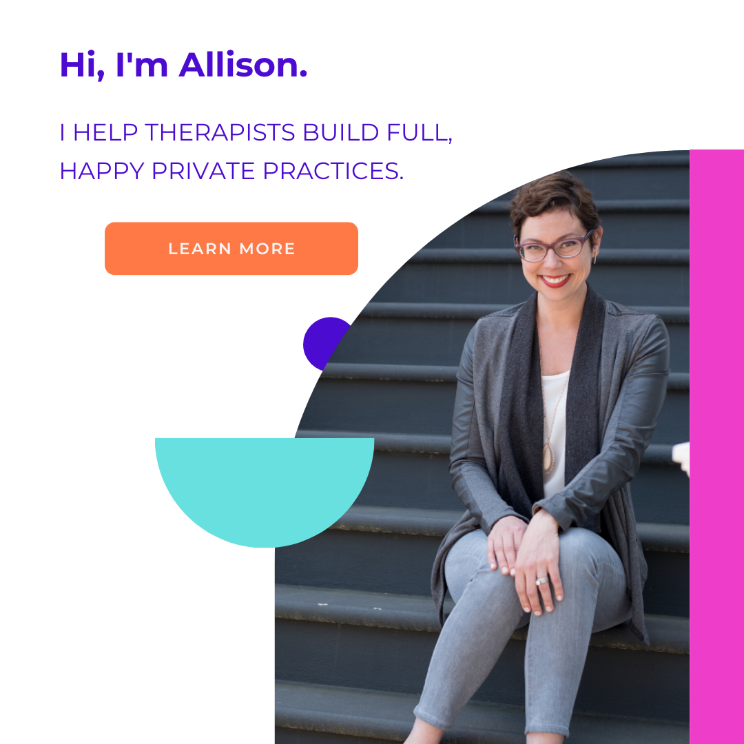 Hi, I'm Allison. I help therapists build sustainable private practices.