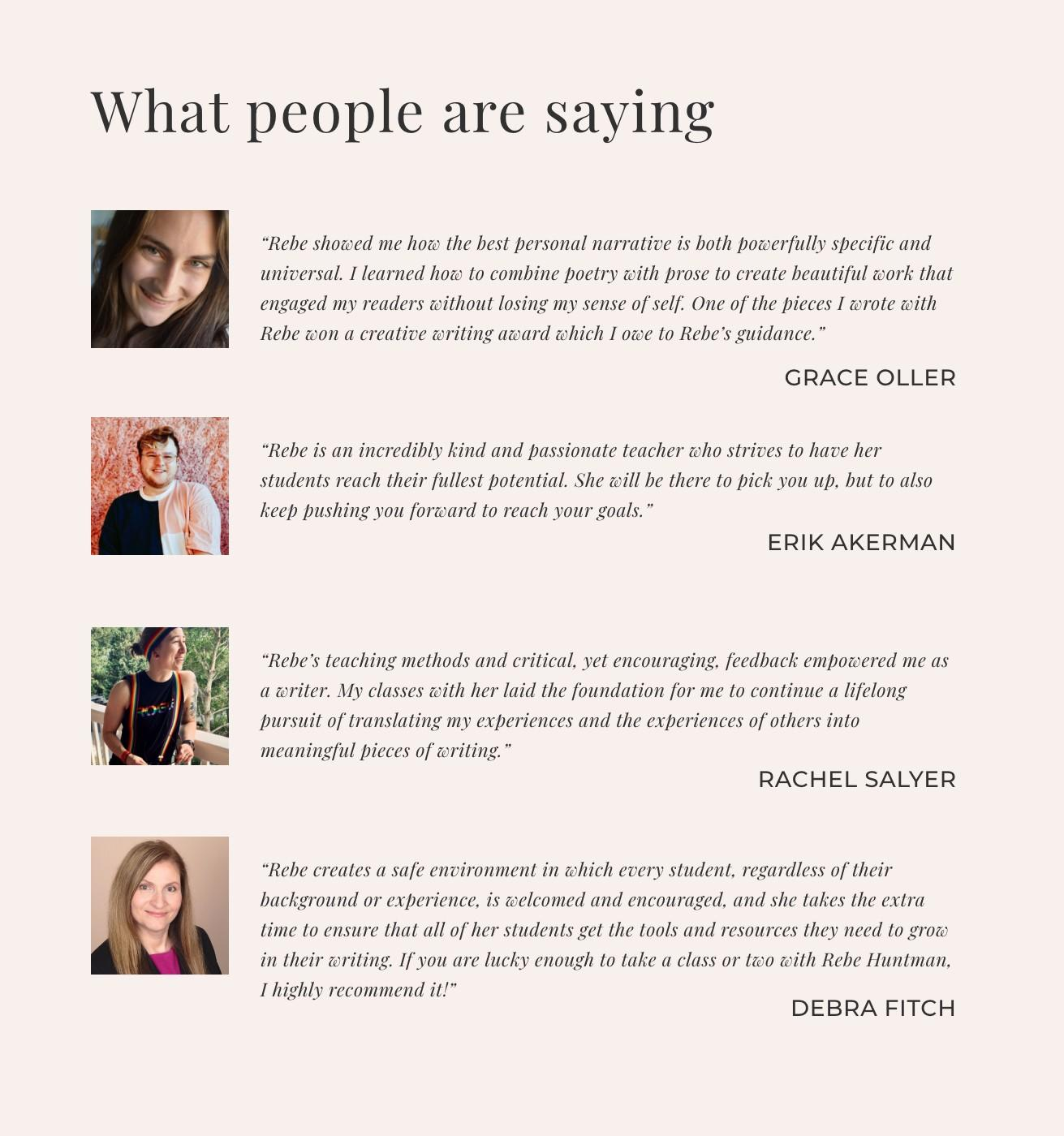 Testimonials about author Rebe Huntman's writing courses from Grace Oller, Erik Akerman, Rachel Salyer, and Debra Fitch
