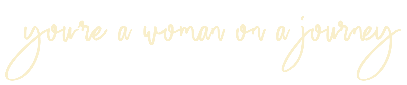 You're a woman on a journey