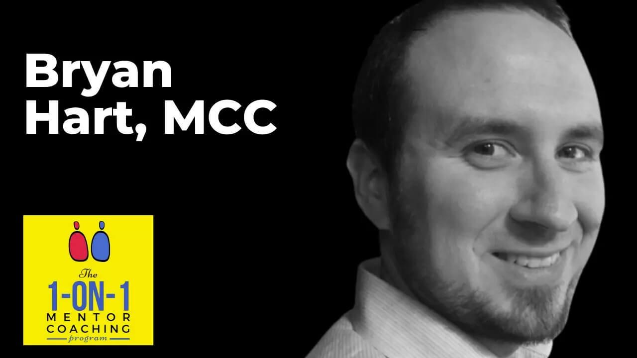 ICF One-on-One Mentor Coaching Program - Participant Bryan Hart, MCC