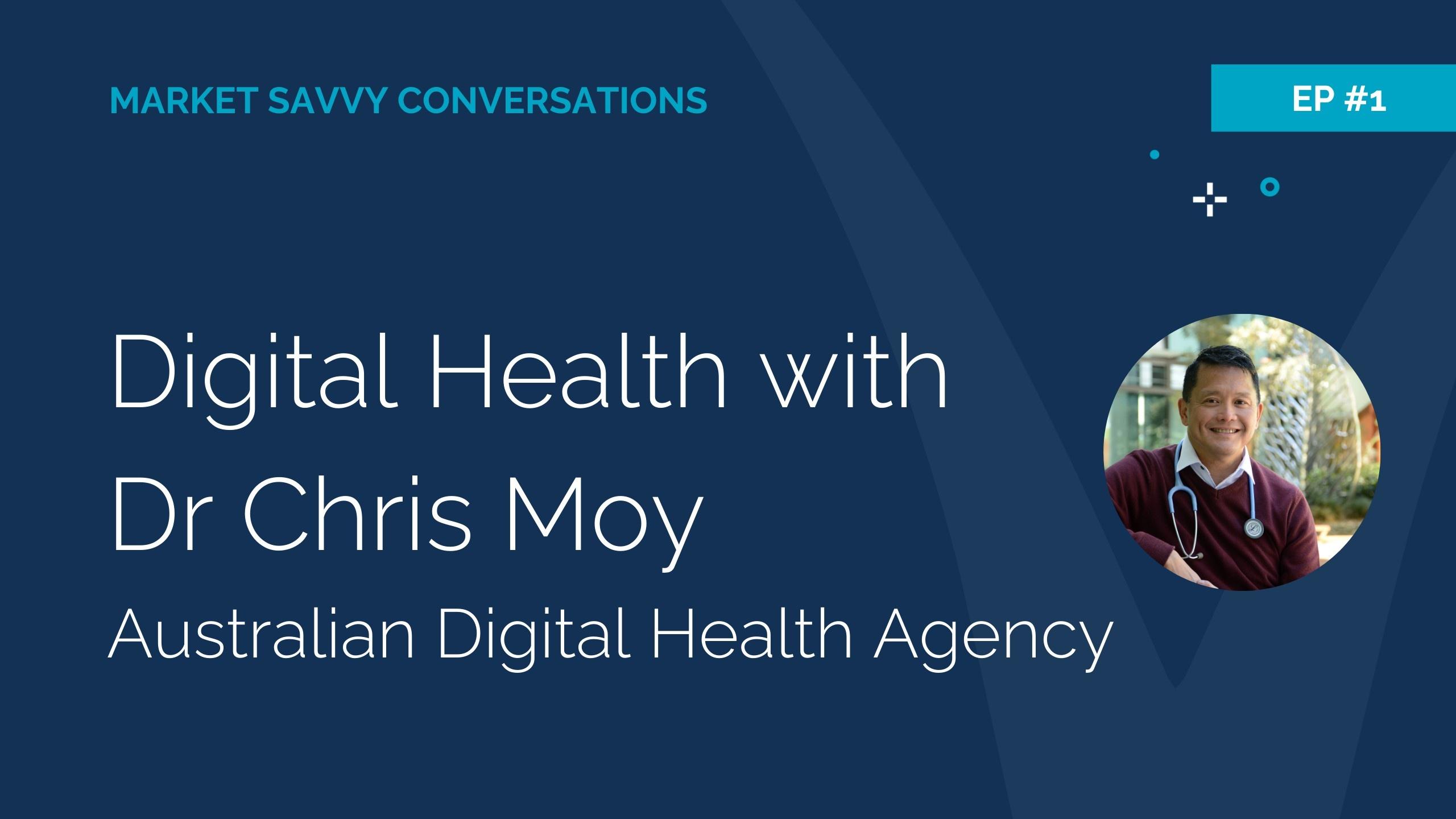 Dr Chris Moy Future of Digital Health Market Savvy podcast