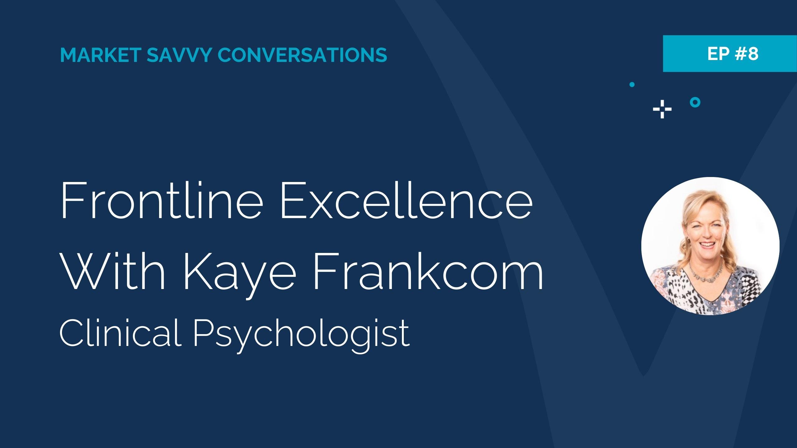 Megan Walker from Market Savvy Interviews Kaye Frankcom about Frontline Excellence