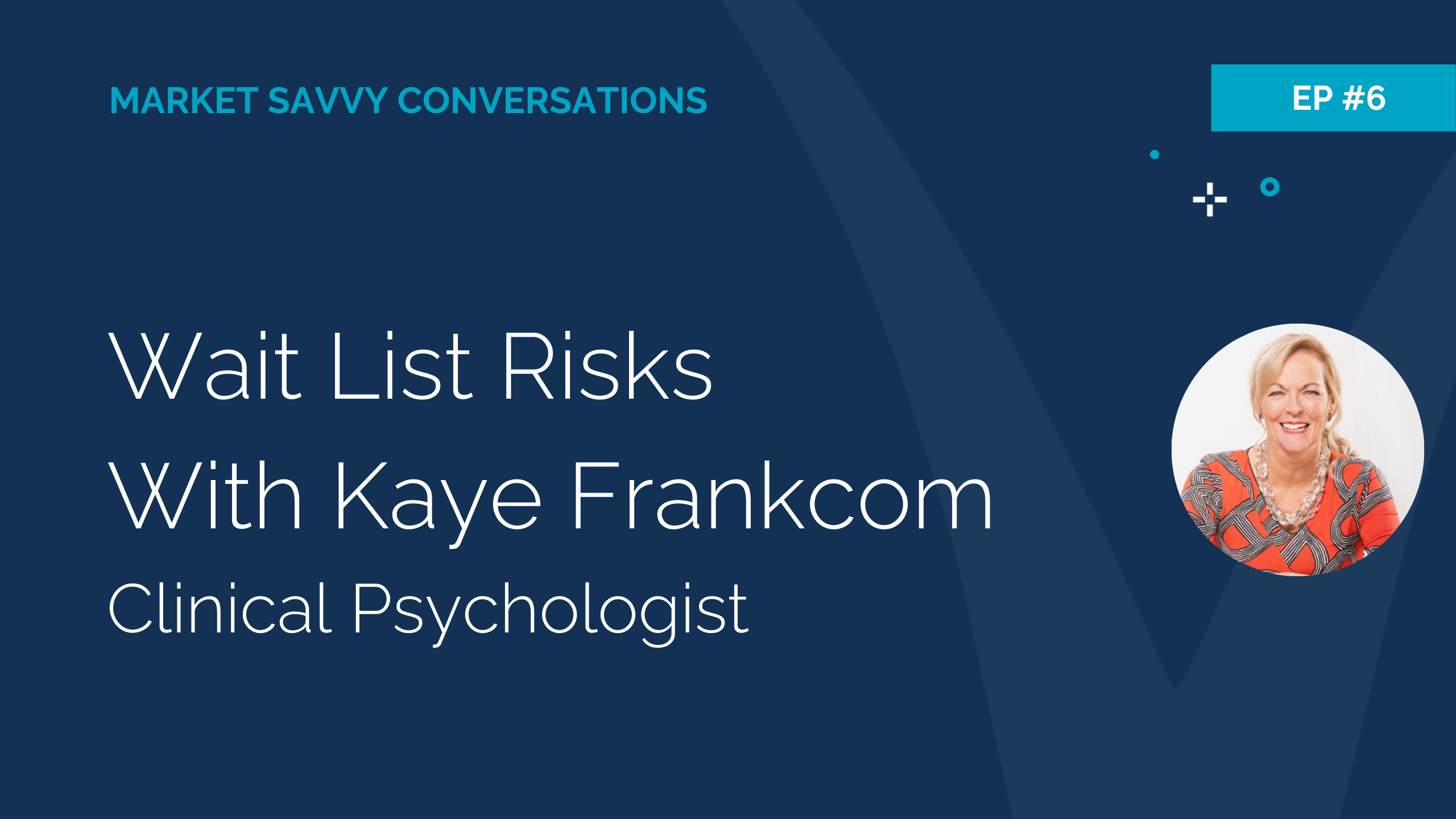 Megan Walker from Market Savvy Interviews Kaye Frankcom clinical psychologist re waiting list risks in private practice