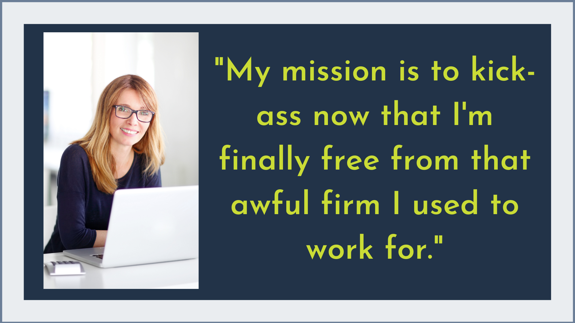 My mission is that I'm finally free from that awful firm I used to work for.