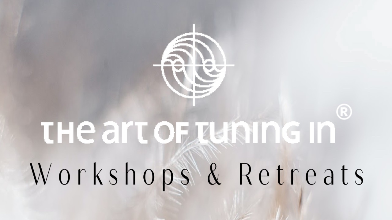 The Art Of Tuning In® Workshops and Retreats