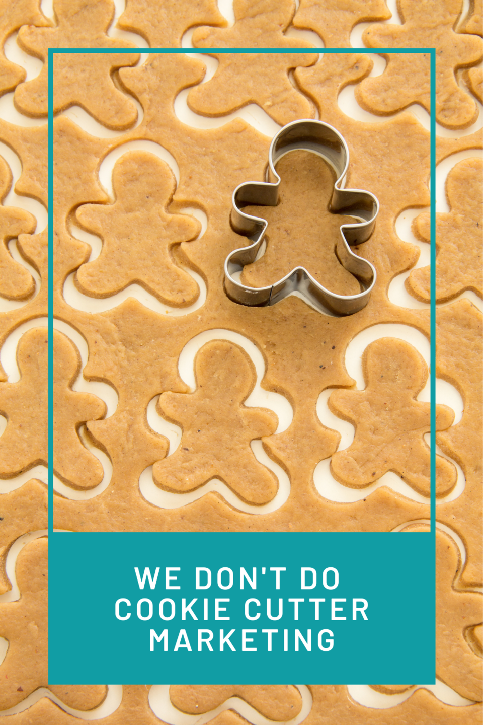 we don't do cookie cutter marketing