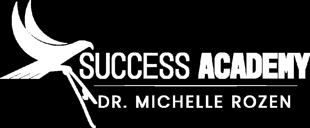 Success Academy by Dr. Michelle Rozen