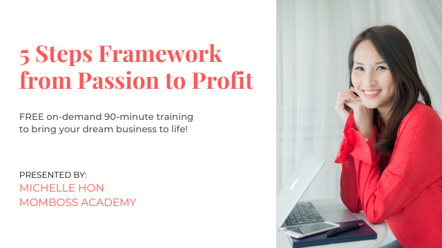 5 Steps Framework from Passion to Profit - MomBoss Academy
