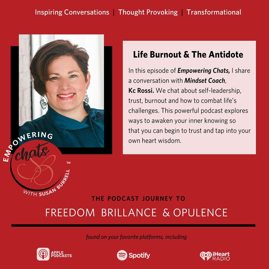 Life Burnout and the Antidote with Kc Rossi, Business and Mindset Coach