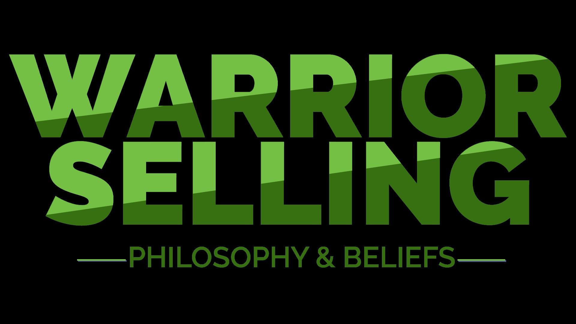 WARRIOR SELLING BELIEFS PHILOSOPHY